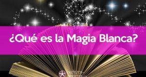 ¿Qué es la Magia Blanca?