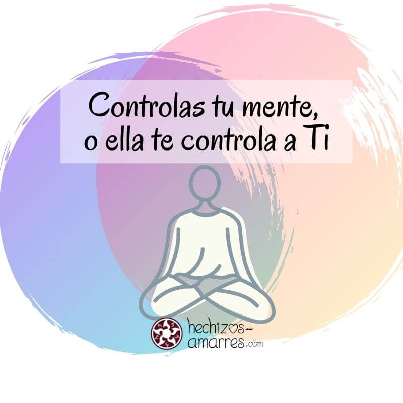 Aprender a Meditar: Controlas Tu mente o ella te controla a Ti